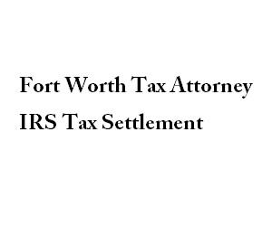 Fort Worth Tax Attorney IRS Tax Settlement